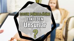 Çocuk Psikolojisine Etki Eden Unsurlar